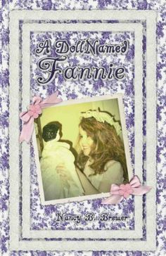 A Doll Named Fannie by Nancy B.  Brewer, http://www.amazon.com/dp/B005BHBKOW/ref=cm_sw_r_pi_dp_GdJMsb1EP3J04