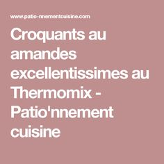 Croquants au amandes excellentissimes au Thermomix - Patio'nnement cuisine