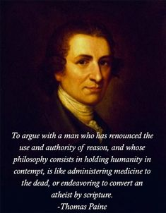 """To argue with a man who has renounced the use and authority of reason..."" -Thomas Paine [393x504] [OC] - Imgur"