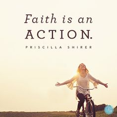 """""""Faith is an action."""" Priscilla Shirer // Looking to follow God more closely? CLICK for insights into what faith really means."""