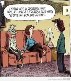 No Kidding - I know he's a zombie, but hey, at least I found a guy who wants me for my brains. Cartoon Jokes, Funny Cartoons, Funny Comics, Funny Shit, The Funny, Funny Jokes, Funny Stuff, Funny Things, Nerd Stuff