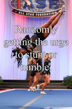 cheermazing:    cheerinfinite:    allirosekay:    sharpandsassy:    fierce-is-always-welcome:    on days i don't have cheer.    At Costco when there's a long empty aisle.    Any time I see a large grass area    Whenever there's nobody to stunt with    Even though I can't even tumble