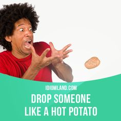 """Drop someone like a hot potato"" means ""to end a romantic relationship with someone abruptly"". Example: When Debbie discovered that her boyfriend was married, she dropped him like a hot potato."