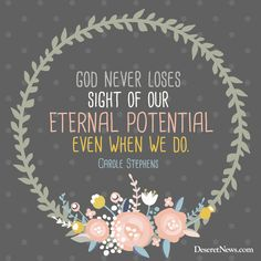 "Sister Stephens: ""God never loses sight of our eternal potential, even when we do."" #ldsconf #lds #quotes"