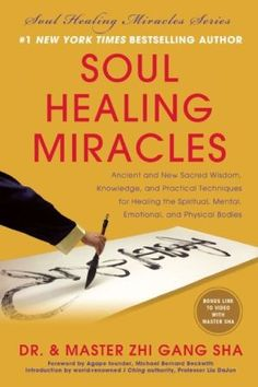New 2/14/14. Soul Healing Miracles: Ancient and new sacred wisdom, knowledge and practical techniques for healing the spiritual, mental, emotional, and physical bodies by Dr. and Master Zhi Gang Sha