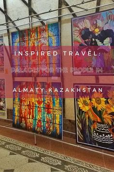 "Inspired Travel Series: What if All Subway Stations Were Art Galleries as in Almaty, Kazakhstan? - In Almaty, the subway stations serve as ""Palaces for the People"" where artwork is on display for everyone to enjoy, regardless of their social class."