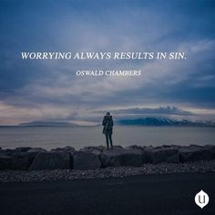 """Worrying always results in sin.""—Oswald Chambers #myutmost"