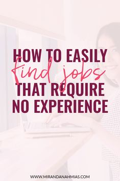 Thinking about starting your own online business but have no experience? Here are 3 ways to get jobs that require NO experience // Miranda Nahmias