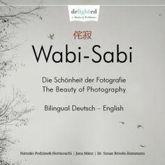 "Photography eBook ""Wabi-Sabi - The Beauty of Photography"" bilingual german-english http://delighted-fotoschule.de/e-books/wabi-sabi-fotografie-ebook/"