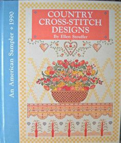 Country Cross-Stitch Designs Book By Ellen Stouffer, An American Sampler, Vintage 1990 Cross Stitch Patterns DMC Anchor Cross Stitch Designs, Cross Stitch Patterns, Very Merry Christmas, Christmas Gifts, Spring Bouquet, Alcohol Ink Painting, Cross Stitching, Book Design, Hand Knitting