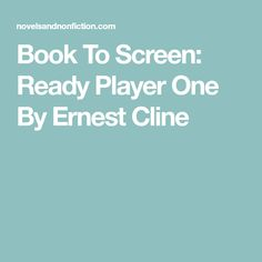 Book To Screen: Ready Player One By Ernest Cline