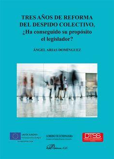 Arias Domínguez, Ángel Tres años de reforma del despido colectivo : ¿ha conseguido su propósito el legislador? / Ángel Arias Domínguez Madrid : Dykinson, D.L. 2014 ISBN9788490319680 S i349.2 ARI