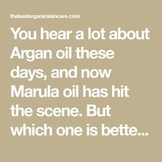 You hear a lot about Argan oil these days, and now Marula oil has hit the scene. But which one is better? I am on a quest to find out.