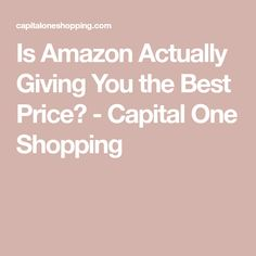 Is Amazon Actually Giving You the Best Price? - Capital One Shopping Capital One, Interesting Information, Going To Work, Giving, Finding Yourself, Good Things, Money, Amazon, Shopping