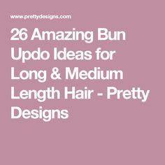 26 Amazing Bun Updo Ideas for Long & Medium Length Hair - Pretty Designs Bun Updo, Braid, Pretty Designs, Updos, Hairdos, Top Knot, Pretty Hairstyles, Medium, Hair Styles
