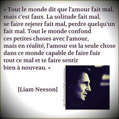 Citations, Liam Neeson, Tout le monde dit que lamour True Quotes, Words Quotes, Sayings, Forever Love Quotes, French Quotes, Some Words, Positive Attitude, Positive Affirmations, Beautiful Words