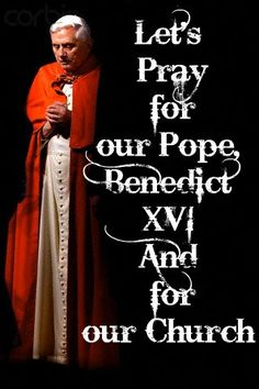 Lord, source of eternal life and truth, give to Your shepherd, Pope Benedict XVI, a spirit of courage and right judgement, a spirit of knowledge and love.    By governing with fidelity those entrusted to his care may he, as successor to the apostle Peter and vicar of Christ, build Your church into a sacrament of unity, love, and peace for all the world.    We ask this through our Lord Jesus Christ, Your Son, Who lives and reigns with You and the Holy Spirit, one God, forever and ever. Amen.