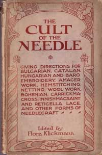 The Cult of the Needle.  Published 1914.  Giving directions for Bulgarian, Catalan, Hungarian and Baro Embroidery, Amager Work, Hemstitching, Netting, Wool-work, Bohemian, Carrickma-cross, Innishmacsaint and Reticella Lace, and other forms of needlecraft.