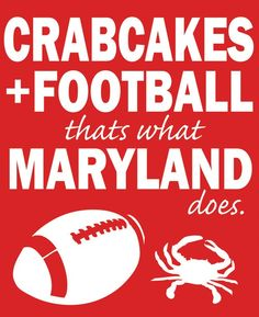Crabcakes and football thats what Maryland does.