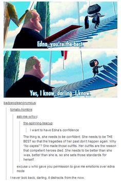 feels over Edna Mode. Who knew it was possible?<<<< Edna Mode that's who Disney Pixar, Disney Memes, Disney And Dreamworks, Funny Disney, Disney Quotes, Disney Shirts, Disney Outfits, Disney Art, Edna Mode