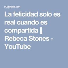 La felicidad solo es real cuando es compartida || Rebeca Stones - YouTube