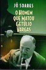 O HOMEM QUE MATOU GETÚLIO VARGAS - Jô Soares - Companhia das Letras