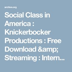 Social Class in America : Knickerbocker Productions : Free Download & Streaming : Internet Archive