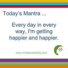 Today's #Mantra. . . Every day in every way, I'm getting happier and happier.  #affirmation #trainyourbrain #ltg Get our mantras in your email inbox here: