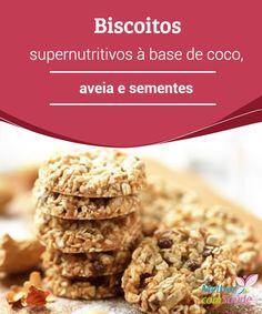 Biscoitos #supernutritivos à base de coco, #aveia e sementes  Descubra nesta receita como você pode preparar deliciosos #biscoitos à base de #coco, aveia e sementes para se sentir cheio de #energia e vitalidade.