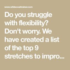 Do you struggle with flexibility? Don't worry. We have created a list of the top 9 stretches to improve flexibility fast. They include...