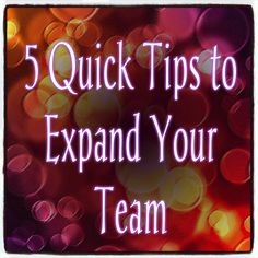 Use these 5 Quick Tips to expand your Network Marketing Team
