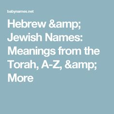 Hebrew & Jewish Names: Meanings from the Torah, A-Z, & More