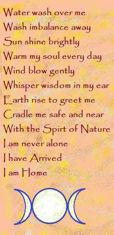 Wind blow gently ... Whispers wisdom in my ear ... Earth rise to greet me ... Cradle me safe and near ... with the spirit of nature ... I am never alone ... I have arrived ... I am home