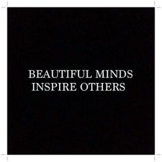 Beautiful Minds Inspire Others #quotes