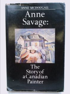 Anne Savage: The story of a Canadian painter