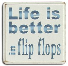 "Life is Better in Flip Flops 8"""" x 8"""" square beach sign, hand painted in blue writing on white background.  Great gift idea for your favorite flip flop lover! Made in America"