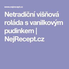 Netradiční višňová roláda s vanilkovým pudinkem | NejRecept.cz