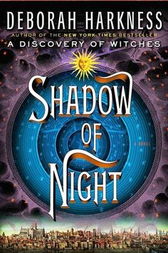 Shadow of Night: A Discovery of Witches by Deborah Harkness