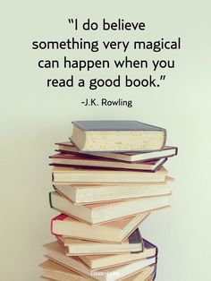 I do believe something very magical can happen when you read a good book. ~J.K. Rowling #quote (I believe that, too!)
