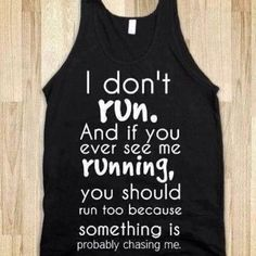 If I'm a running you should be worried