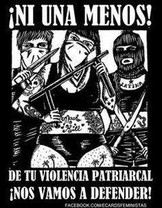 ni una menos, de tu violencia patriarcal nos vamos a defender