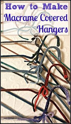 How to Make Macrame Covered Hangers | These are an easy craft, great for kids to try and an awesome, inexpensive gifts.