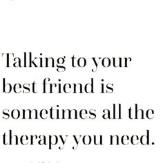 Talking to your best friend Your Best Friend, Best Friends, Talking To You, My Life, Therapy, Math, Words, Quotes, Inspirational