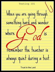 When You Are Going Through Something Hard And Wonder Where God Is Remember The Teacher Is Always Quiet During A Test. Trust In The Lord