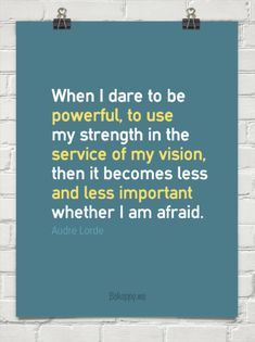 When i dare to be  powerful, to use my strength in the  service of my vision, then it becomes les... by Audre Lorde #195457