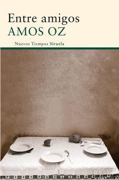 Reseña, resumen, comentarios de Entre amigos, uno de los más recientes libros del escritor israelí Amos Oz, ganador del Premio Príncipe de Asturias