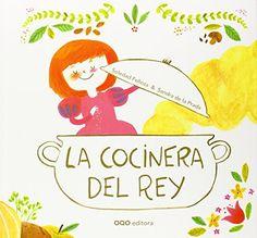 La cocinera del rey / texto de Soledad Felloza ; ilustraciones de Sandra de la Prada. OQO, 2014