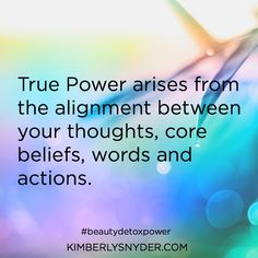 True Power arises from the alignment between your thoughts, core beliefs, words and actions.