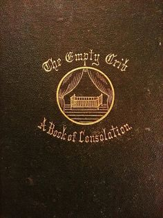 Least consoling title, ever.  ////  The Empty Crib A Book of Consolation  1873 by RosesandRueAntiques, $50.00
