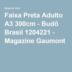 Faixa Preta Adulto A3 300cm - Budô Brasil 1204221 - Magazine Gaumont